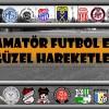 AMATÖR FUTBOL'UN GÜZELLİKLERİ
