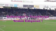 GEBZESPOR'U YAŞATMAYA YEMİN EDİYORUZ !