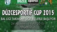DÜZCESPORTİF CUP 2015 DE BAL LİGİ TAKIMLARI YARIŞIYOR