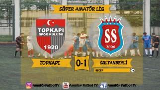 TOPKAPI 0-1 SULTANBEYLİ SÜPER AMATÖR LİG MAÇ ÖZETİ